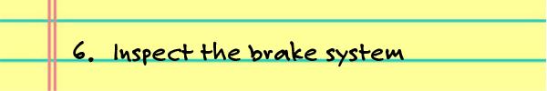 6. Inspect the brake system