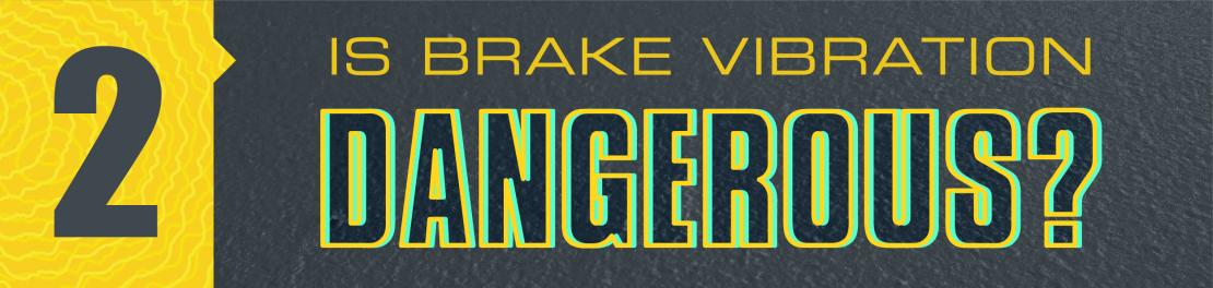 Is brake vibration dangerous?
