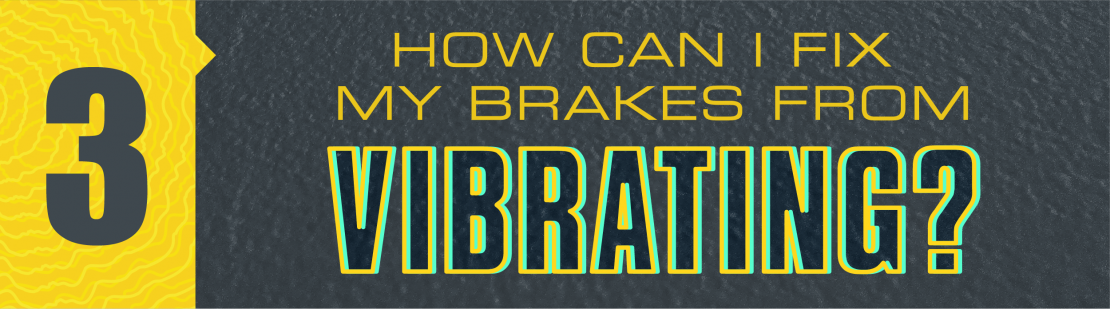 How can I fix my brakes from vibrating?
