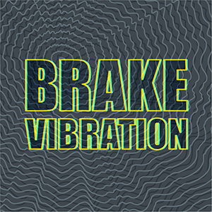 Top 4 Questions about Brake Vibration